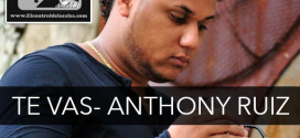 TE VAS- ANTHONY RUIZ (SONANDO DURO) @anthonyruiz