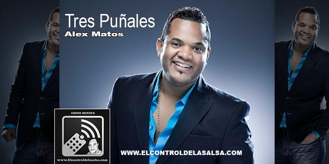 LO MAS CALIENTE: TRES PUNALES- ALEX MATOS  DESCARGALO YA! @ALEXMATOS